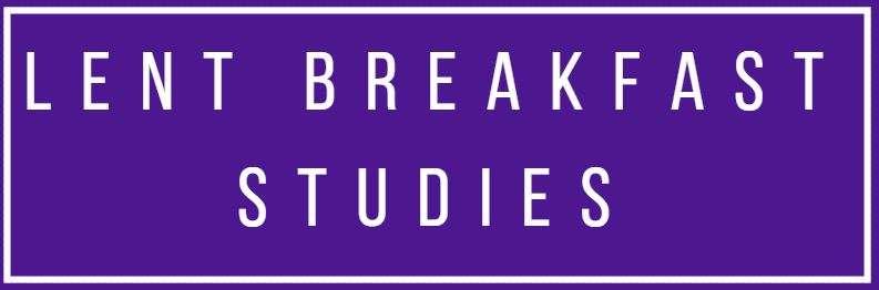 Lent Breakfast Studies - start 26th March